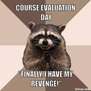 Course Evaluation Day! Finally I have my revenge!